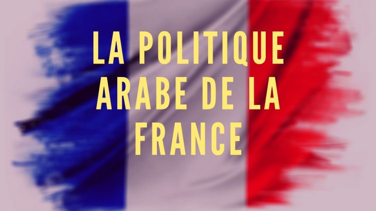 La politique arabe de la France